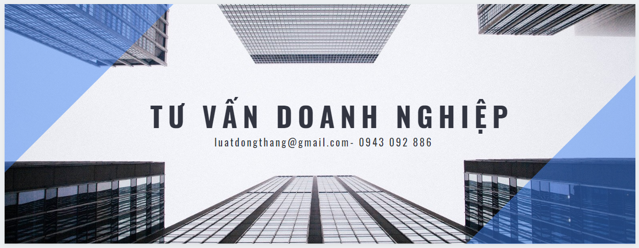 Tư vấn doanh nghiệp - Hotline: 0943 092 886 - Email: luatdongthang@gmail.com