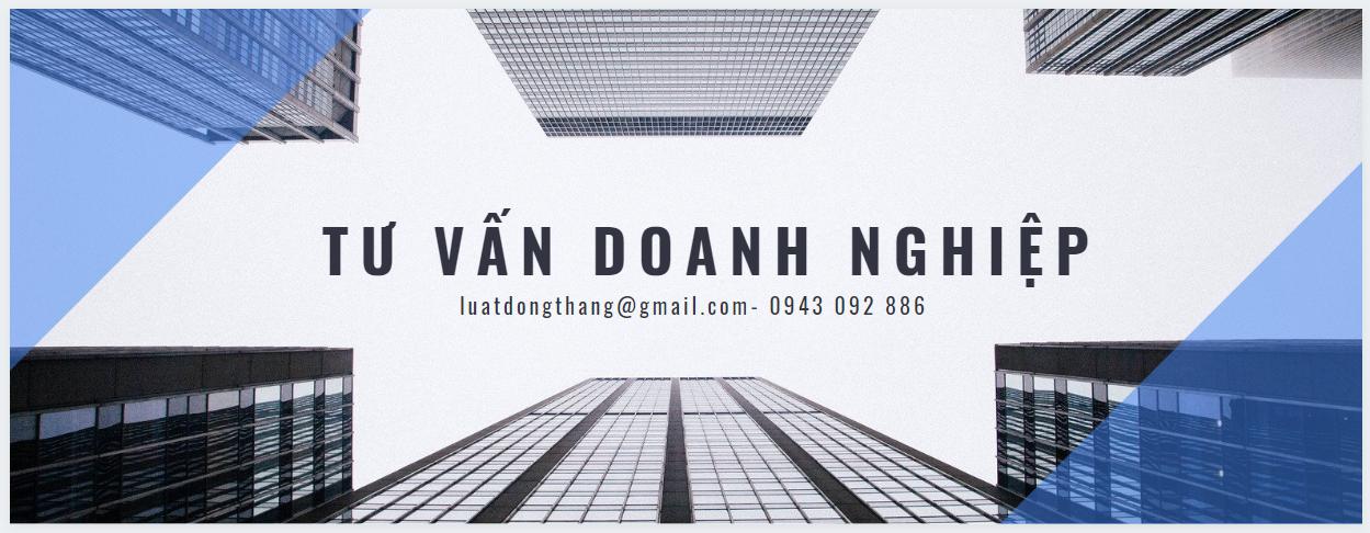 Tư vấn doanh nghiệp - Hotline: 0943 092 886 - Email: luatdongthang@gmail.com